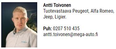 Antti Toivonen Tuotevastaava Peugeot, Alfa Romeo, Jeep, Ligier.  Puh: 0207 510 435 antti.toivonen@mega-auto.fi